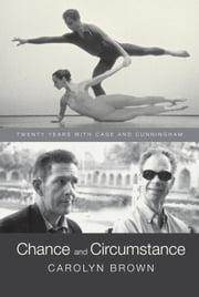 Chance and Circumstance - Twenty Years with Cage and Cunningham ebook by Carolyn Brown