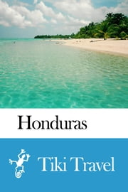 Honduras Travel Guide - Tiki Travel ebook by Tiki Travel
