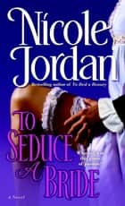 To Seduce a Bride - A Novel ebook by Nicole Jordan