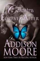 Celestra Forever After ebook by Addison Moore