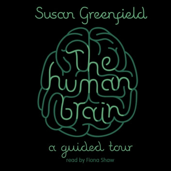 The Human Brain - A Guided Tour audiobook by Susan Greenfield