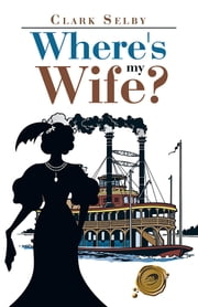 Where's My Wife? ebook by Clark Selby