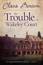 The Trouble at Wakeley Court eBook by Clara Benson