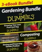 Gardening For Dummies Three e-book Bundle: Growing Your Own Fruit and Veg For Dummies, Composting For Dummies and Storing and Preserving Garden Produce For Dummies ebook by Geoff Stebbings,Cathy  Cromwell,Pammy  Riggs