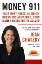 Money 911 - Your Most Pressing Money Questions Answered, Your Money Emergencies Solved ebook by Jean Chatzky