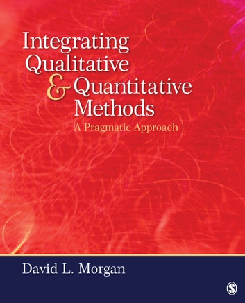 Integrating Qualitative and Quantitative Methods - A Pragmatic Approach ebook by David L. Morgan