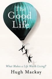 The Good Life ebook by Hugh Mackay