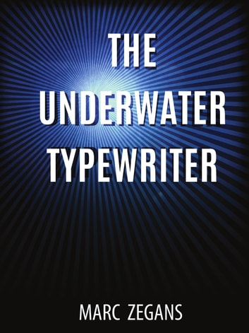 The Underwater Typewriter ebook by Marc Zegans