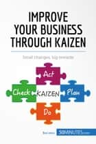 Improve Your Business Through Kaizen - Small changes, big rewards ebook by 50MINUTES.COM