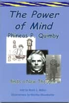 The Power of Mind; Phineas P. Quimby Finds a New Thought ebook by Ruth L. Miller, Martha Shonkwiler-illustrator