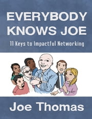 Everybody Knows Joe: 11 Keys to Impactful Networking ebook by Joe Thomas