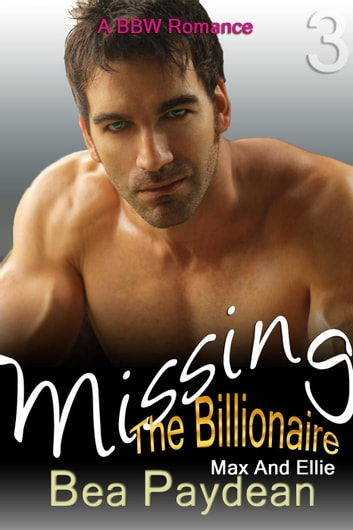Missing The Billionaire (A BBW Romance) - Max And Ellie, #3 ebook by Bea Paydean