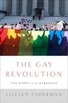 The Gay Revolution ebook by Lillian Faderman