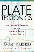 Plate Tectonics - An Insider's History Of The Modern Theory Of The Earth ebook by Naomi Oreskes