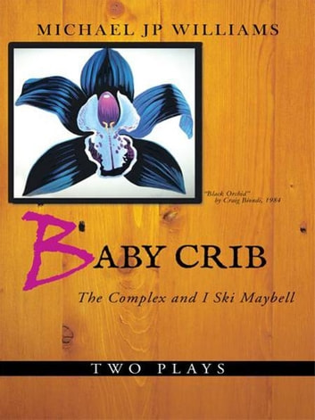 Baby Crib - The Complex and I Ski Maybell ebook by Michael JP Williams