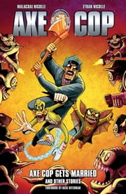 Axe Cop Volume 5: Axe Cop Gets Married and Other Stories ebook by Malachai Nicollle