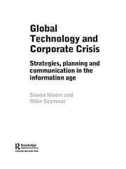Global Technology and Corporate Crisis - Strategies, Planning and Communication in the Information Age ebook by Simon Moore,Mike Seymour