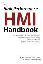 The High Performance HMI Handbook - A Comprehensive Guide to Designing, Implementing and Maintaining Effective HMIs for Industrial Plant Operations ebook by Bill Hollifield,Eddie Habibi,Dana Oliver,Ian Nimmo