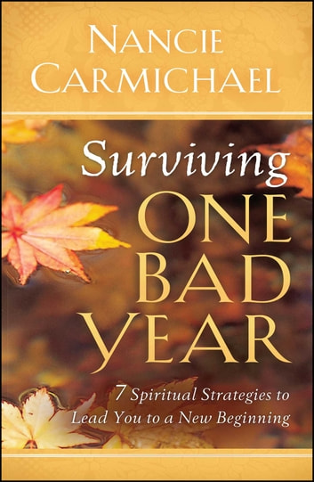 Surviving One Bad Year - 7 Spiritual Strategies to Lead You to a New Beginning ebook by Nancie Carmichael