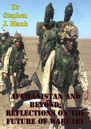 Afghanistan And Beyond: Reflections On The Future Of Warfare ebook by Dr Stephen J. Blank