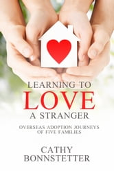 Learning to Love a Stranger ebook by Cathy Bonnstetter