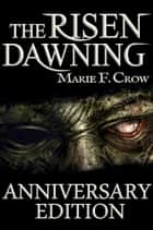 The Risen: Dawning, Anniversary Edition ebook by Marie F Crow