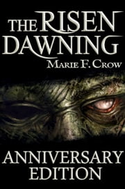 The Risen: Dawning, Anniversary Edition - A Zombie Apocalypse Story of Survival ebook by Marie F Crow