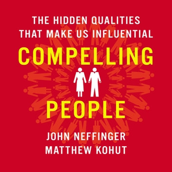 Compelling People - The Hidden Qualities That Make Us Influential audiobook by Matthew Kohut,John Neffinger