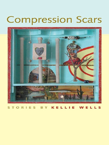 Compression Scars - Stories ebook by Kellie Wells