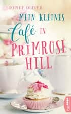 Mein kleines Café in Primrose Hill ebook by Sophie Oliver