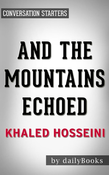 And the Mountains Echoed: A Novel by Khaled Hosseini | Conversation Starters ebook by Daily Books