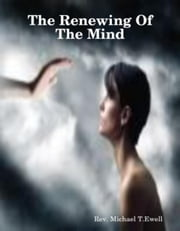 The Renewing Of The Mind ebook by Michael Ewell