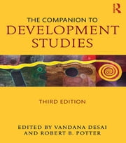 The Companion to Development Studies, Third Edition ebook by Vandana Desai,Rob Potter