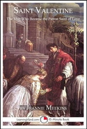 Saint Valentine: The Man Who Became the Patron Saint of Love ebook by Jeannie Meekins