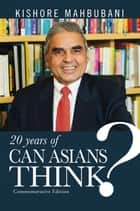 Can Asians Think? Commemorative Edition eBook by Kishore Mahbubani