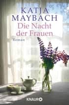 Die Nacht der Frauen - Roman ebook by Katja Maybach