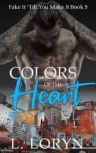 Colors of the Heart ebook by L. Loryn