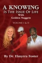 A KNOWING Is The Issue Of Life ebook by Dr. Elmyrra Foster