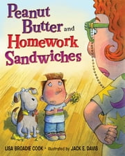 Peanut Butter and Homework Sandwiches ebook by Lisa Broadie Cook,Jack E. Davis