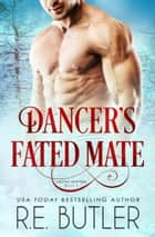 Dancer's Fated Mate (Arctic Shifters Book Six) ebook by