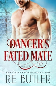 Dancer's Fated Mate (Arctic Shifters Book Six) ebook by R.E. Butler