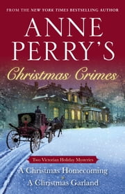 Anne Perry's Christmas Crimes - Two Victorian Holiday Mysteries: A Christmas Homecoming and A Christmas Garland ebook by Anne Perry