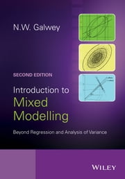 Introduction to Mixed Modelling - Beyond Regression and Analysis of Variance ebook by N. W. Galwey