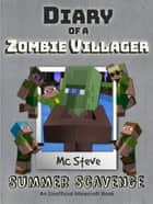 Diary of a Minecraft Zombie Villager Book 3 - Summer Scavenge (Unofficial Minecraft Series) ebook by MC Steve