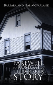 FAREWELL TO ROSEGATE: THE JOAN KIGER STORY ebook by Barbara McFarland; Hal McFarland