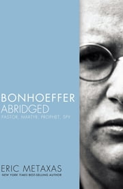 Bonhoeffer Abridged - Pastor, Martyr, Prophet, Spy ebook by Eric Metaxas,Timothy Keller