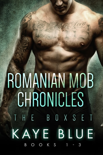 Romanian Mob Chronicles Box Set Books 1-3 ebook by Kaye Blue