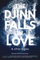 The Djinn Falls in Love and Other Stories ebook by Mahvesh Murad, Jared Shurin, Neil Gaiman