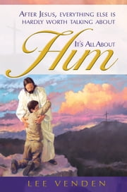It's All About Him ebook by Lee Venden