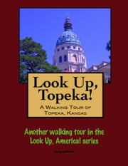 Look Up, Topeka! A Walking Tour of Topeka, Kansas ebook by Doug Gelbert